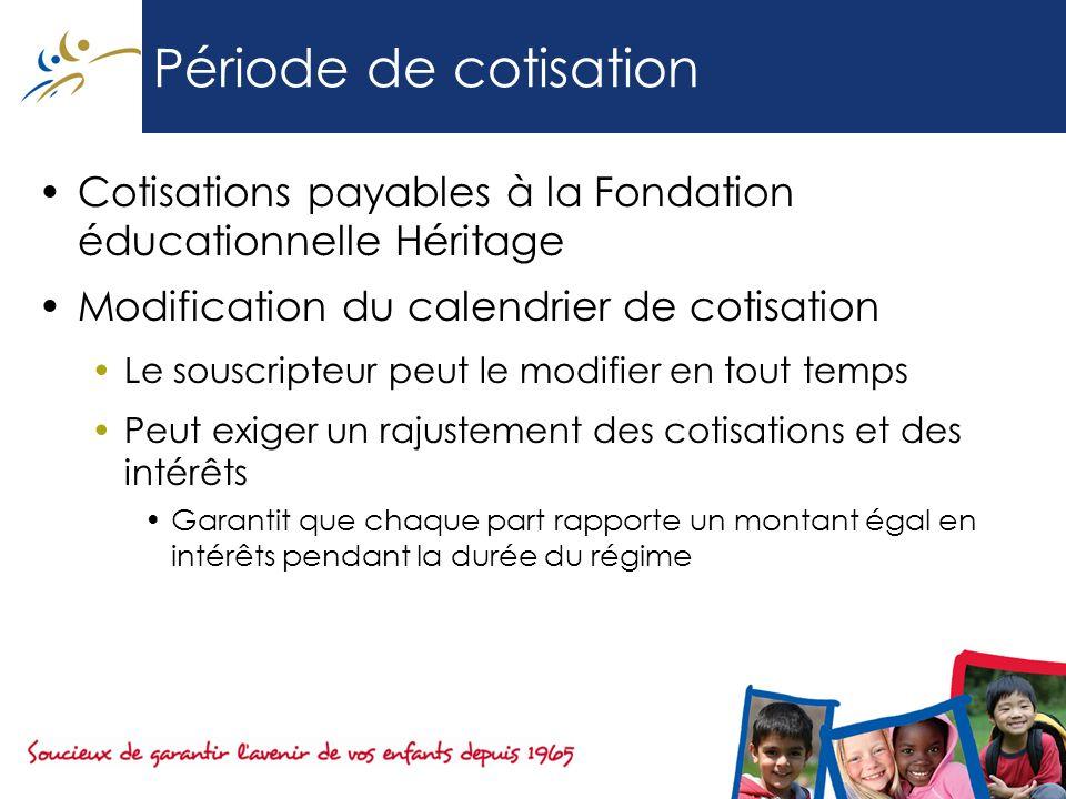 Période de cotisation Cotisations payables à la Fondation éducationnelle Héritage Modification du calendrier de cotisation Le souscripteur peut le mod