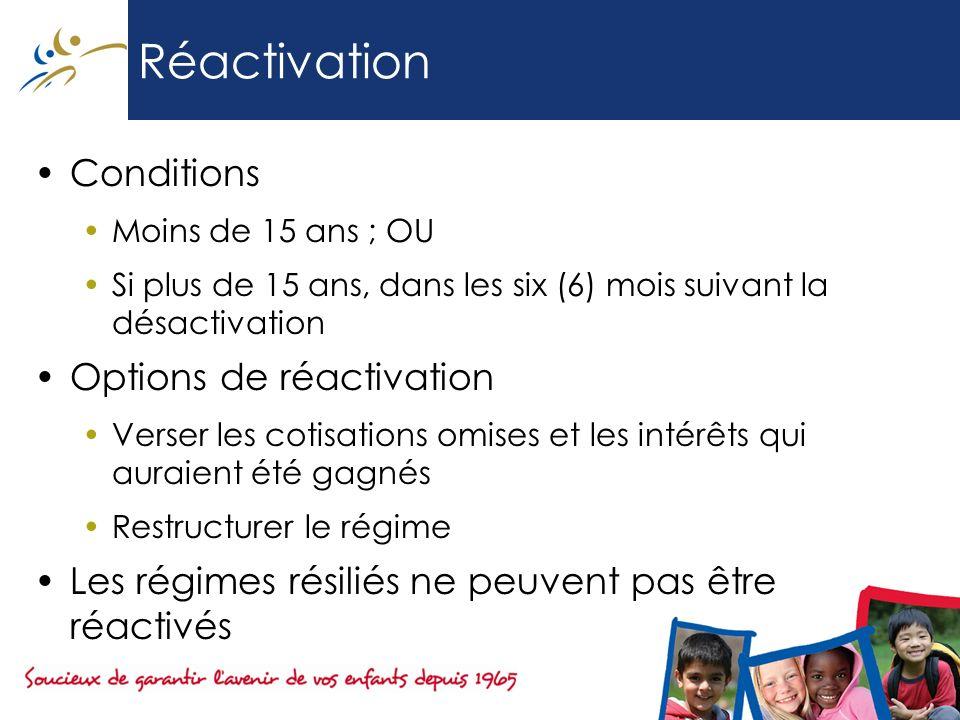 Réactivation Conditions Moins de 15 ans ; OU Si plus de 15 ans, dans les six (6) mois suivant la désactivation Options de réactivation Verser les coti