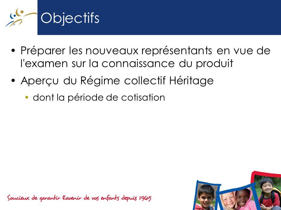 Objectifs Préparer les nouveaux représentants en vue de l'examen sur la connaissance du produit Aperçu du Régime collectif Héritage dont la période de