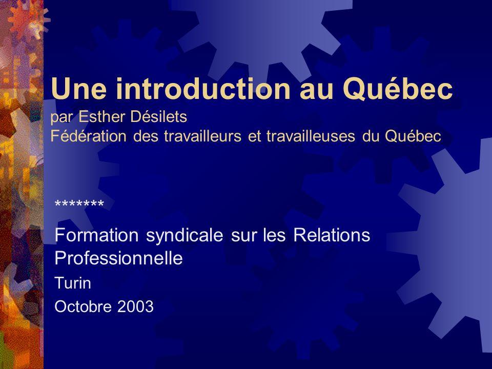 Une introduction au Québec par Esther Désilets Fédération des travailleurs et travailleuses du Québec ******* Formation syndicale sur les Relations Pr
