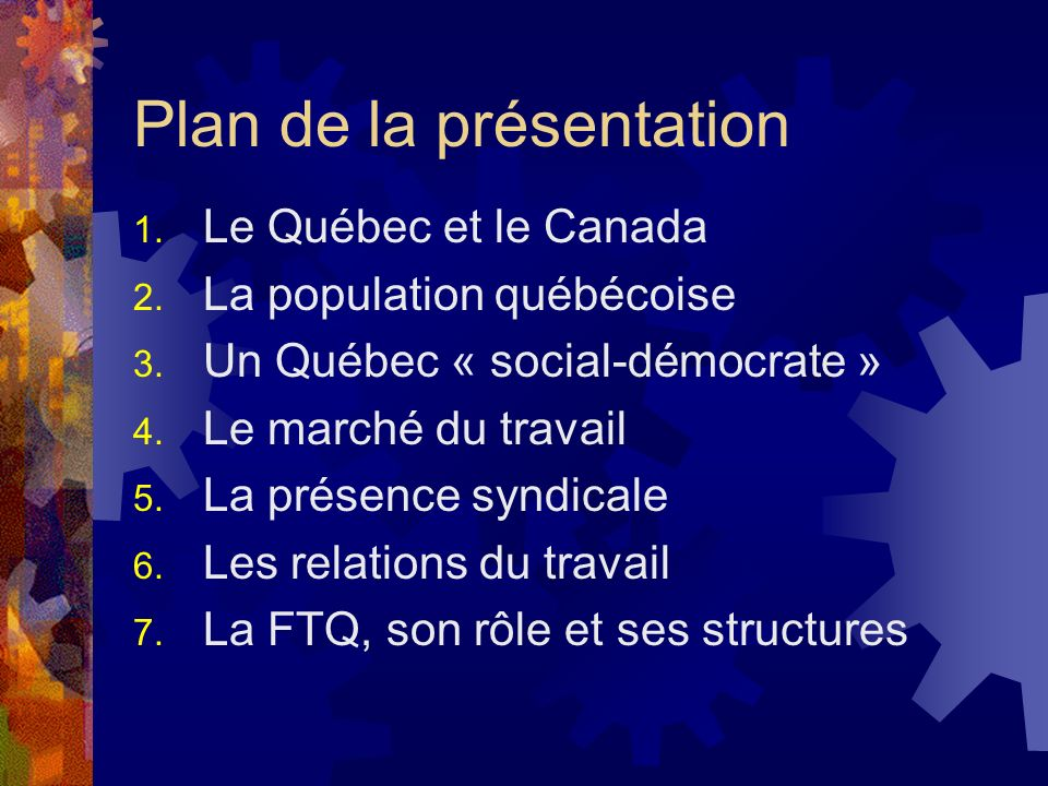 Plan de la présentation 1. Le Québec et le Canada 2. La population québécoise 3. Un Québec « social-démocrate » 4. Le marché du travail 5. La présence