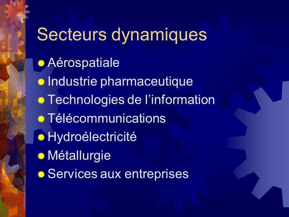 Secteurs dynamiques Aérospatiale Industrie pharmaceutique Technologies de linformation Télécommunications Hydroélectricité Métallurgie Services aux en