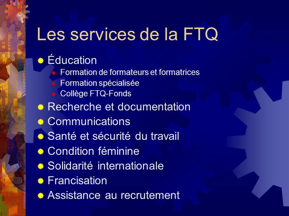 Les services de la FTQ Éducation Formation de formateurs et formatrices Formation spécialisée Collège FTQ-Fonds Recherche et documentation Communicati
