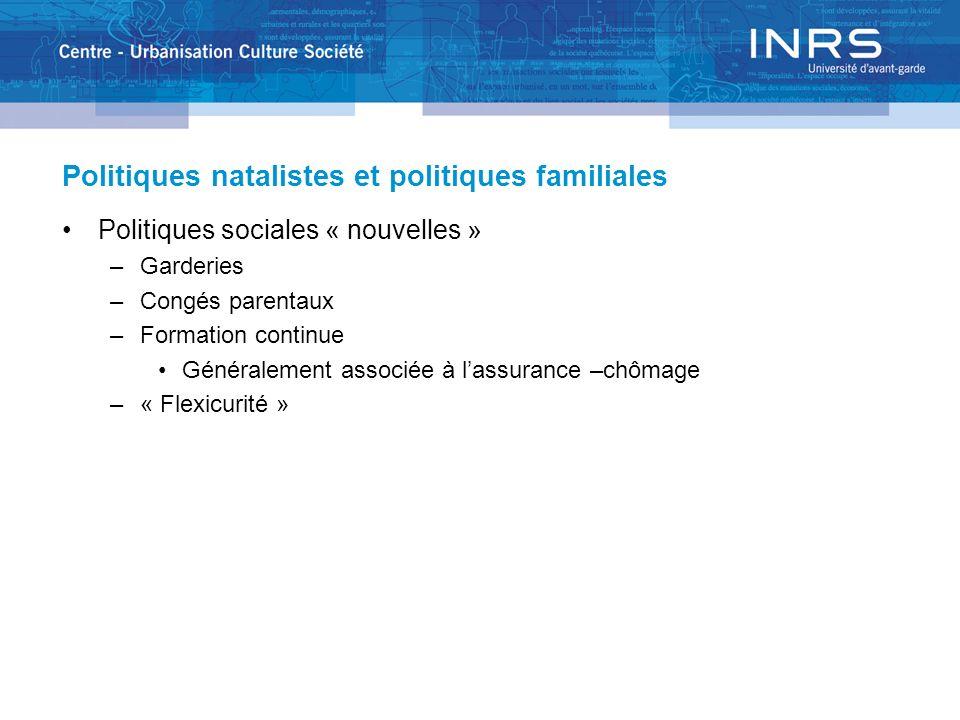 Politiques natalistes et politiques familiales Politiques sociales « nouvelles » –Garderies –Congés parentaux –Formation continue Généralement associée à lassurance –chômage –« Flexicurité »