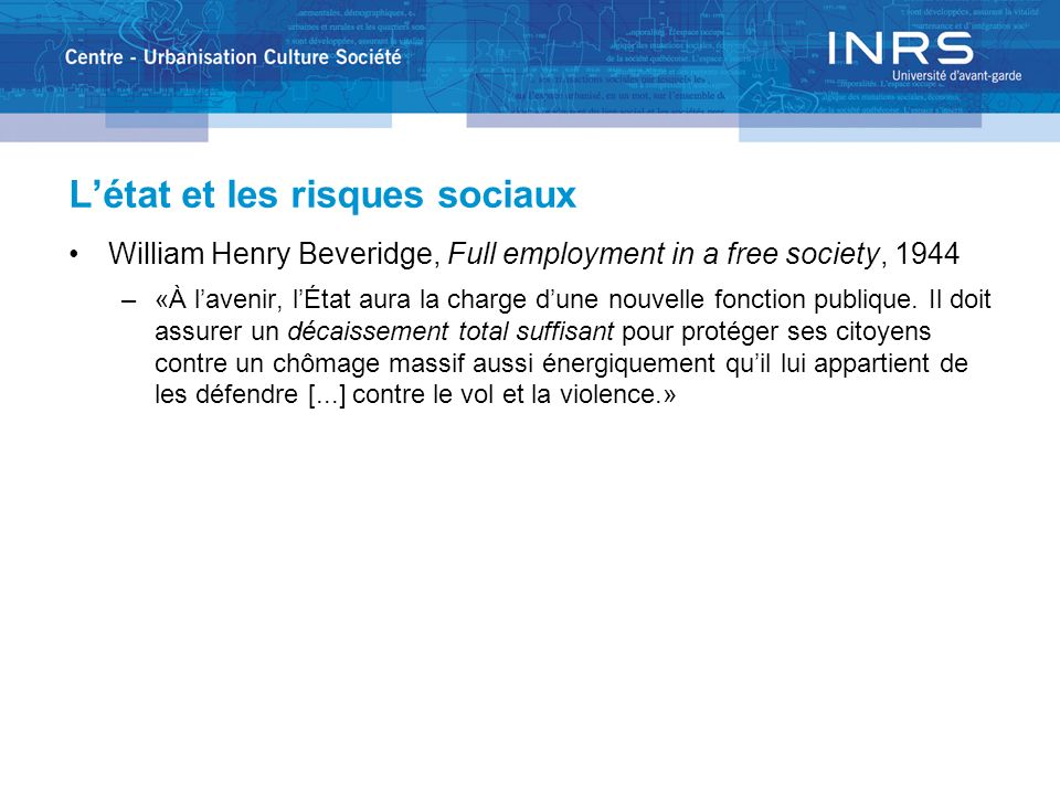 Létat et les risques sociaux William Henry Beveridge, Full employment in a free society, 1944 –«À lavenir, lÉtat aura la charge dune nouvelle fonction publique.