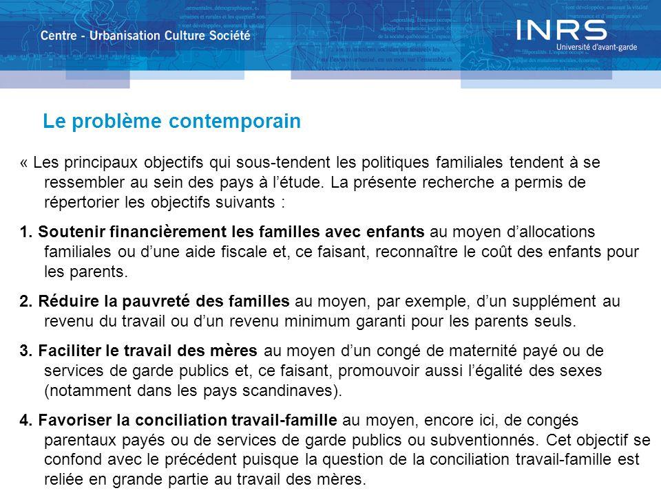 Le problème contemporain « Les principaux objectifs qui sous-tendent les politiques familiales tendent à se ressembler au sein des pays à létude.