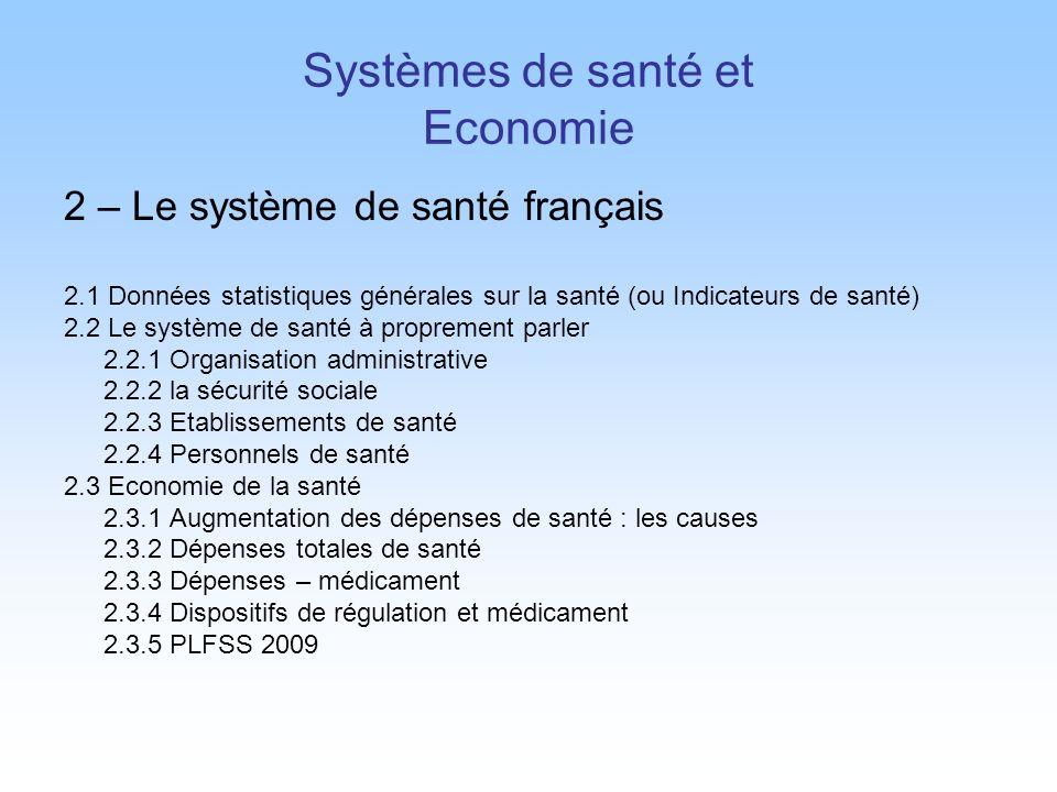 Systèmes de santé et Economie 2 – Le système de santé français 2.1 Données statistiques générales sur la santé (ou Indicateurs de santé) 2.2 Le systèm
