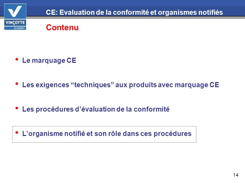 14 CE: Evaluation de la conformité et organismes notifiés Contenu Le marquage CE Les exigences techniques aux produits avec marquage CE Les procédures
