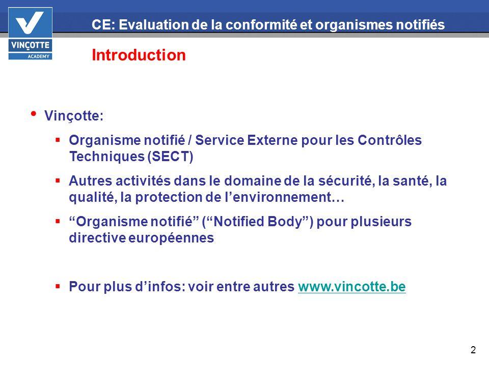 2 CE: Evaluation de la conformité et organismes notifiés Introduction Vinçotte: Organisme notifié / Service Externe pour les Contrôles Techniques (SEC