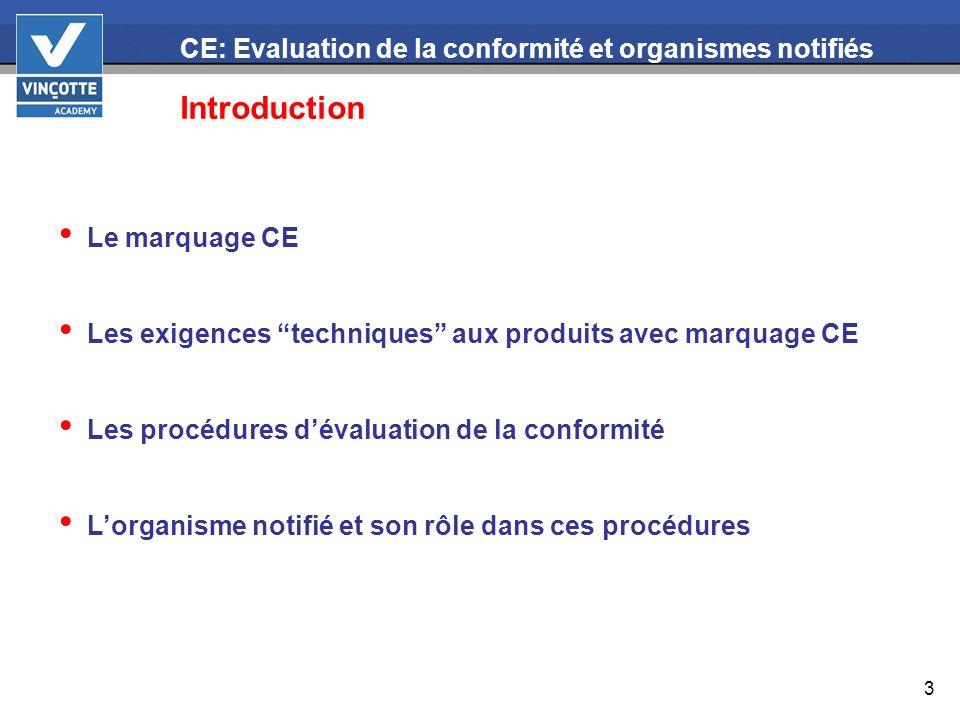 3 CE: Evaluation de la conformité et organismes notifiés Introduction Le marquage CE Les exigences techniques aux produits avec marquage CE Les procéd