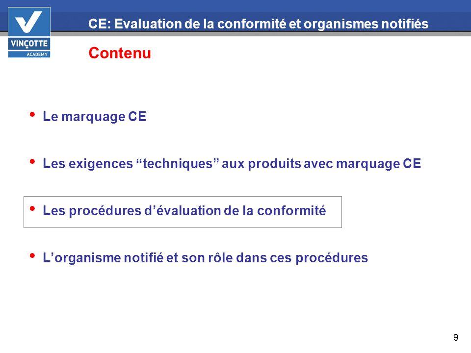 9 CE: Evaluation de la conformité et organismes notifiés Contenu Le marquage CE Les exigences techniques aux produits avec marquage CE Les procédures