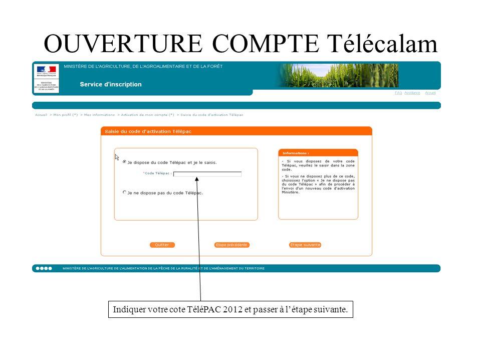 OUVERTURE COMPTE Télécalam Indiquer votre cote TéléPAC 2012 et passer à létape suivante.