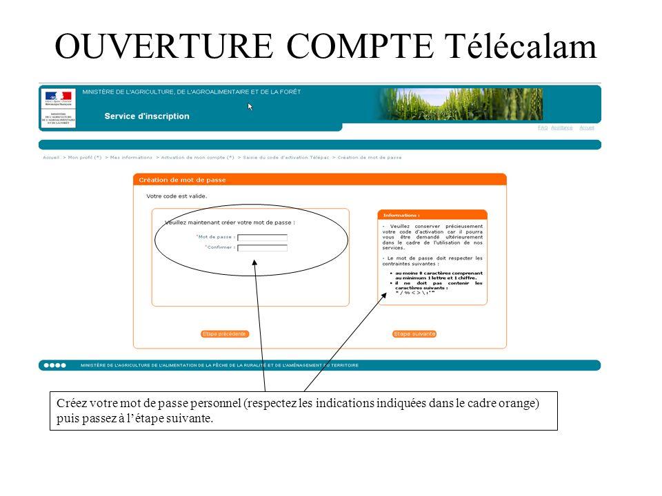 OUVERTURE COMPTE Télécalam Créez votre mot de passe personnel (respectez les indications indiquées dans le cadre orange) puis passez à létape suivante.