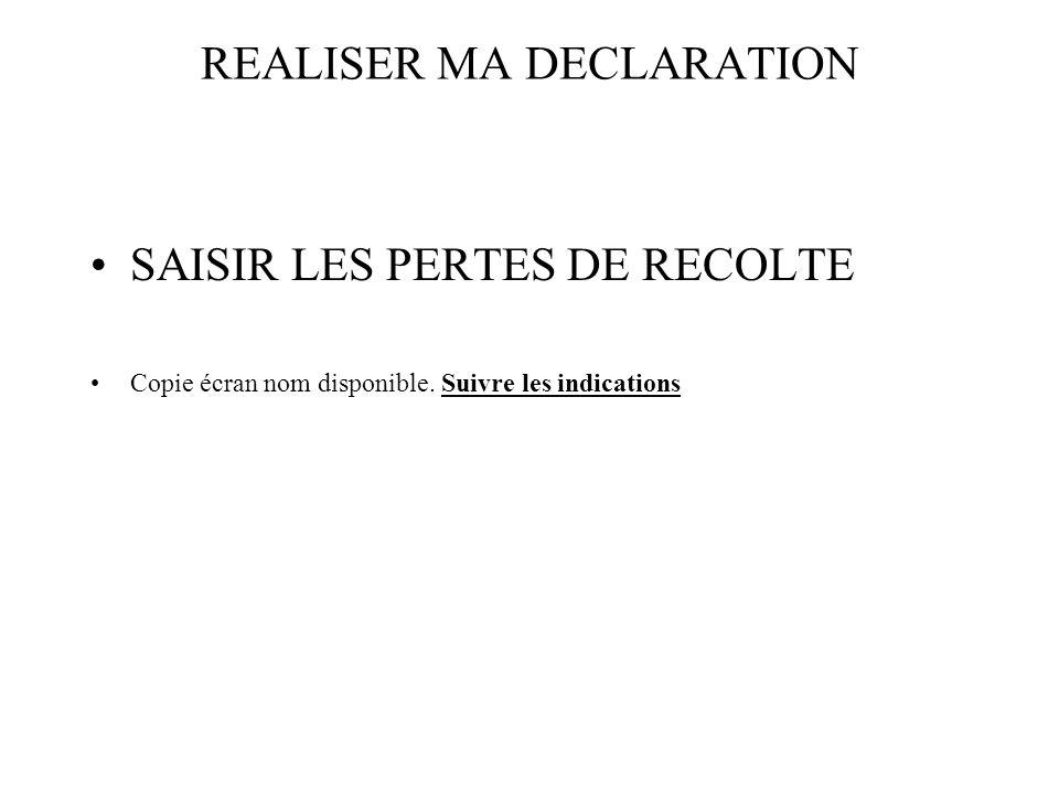 REALISER MA DECLARATION SAISIR LES PERTES DE RECOLTE Copie écran nom disponible. Suivre les indications