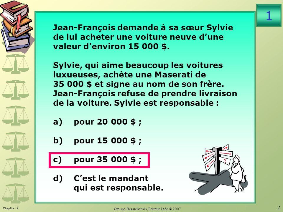 Chapitre 14 Groupe Beauchemin, Éditeur Ltée © 2007 2 Jean-François demande à sa sœur Sylvie de lui acheter une voiture neuve dune valeur denviron 15 000 $.