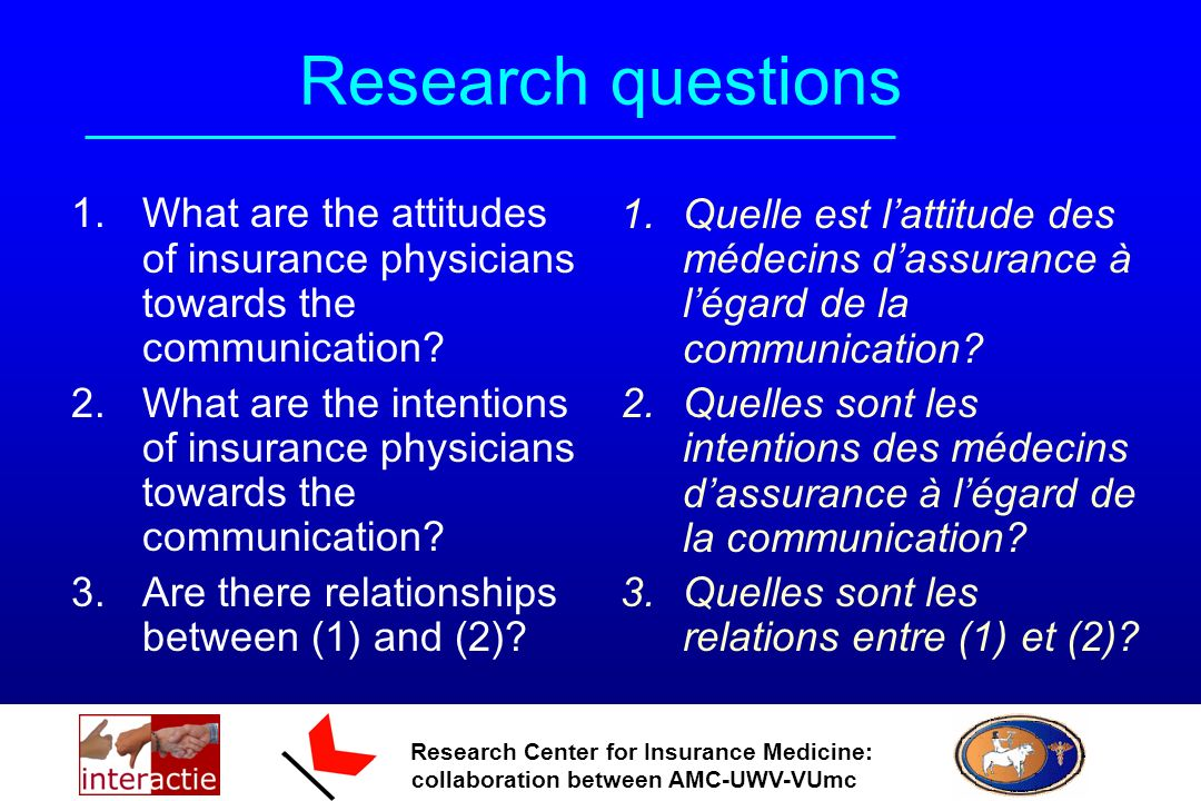 Research Center for Insurance Medicine: collaboration between AMC-UWV-VUmc Research questions 1.What are the attitudes of insurance physicians towards the communication.