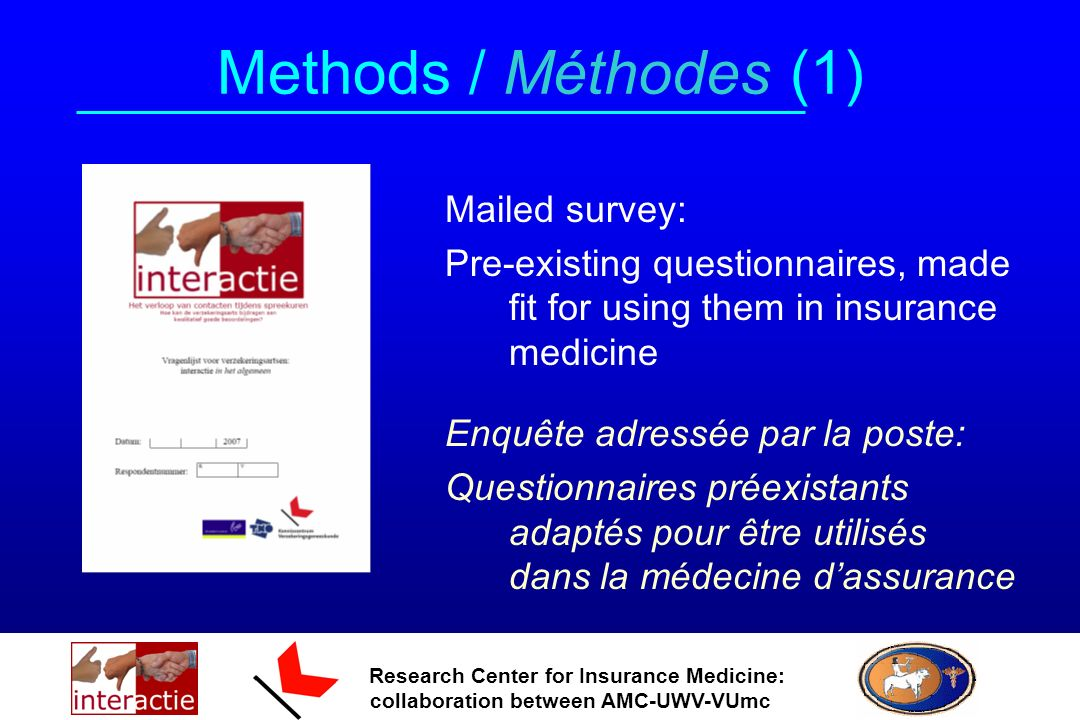 Research Center for Insurance Medicine: collaboration between AMC-UWV-VUmc Methods / Méthodes (1) Mailed survey: Pre-existing questionnaires, made fit