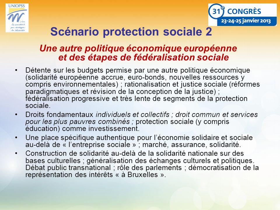 Scénario protection sociale 2 Une autre politique économique européenne et des étapes de fédéralisation sociale Détente sur les budgets permise par un