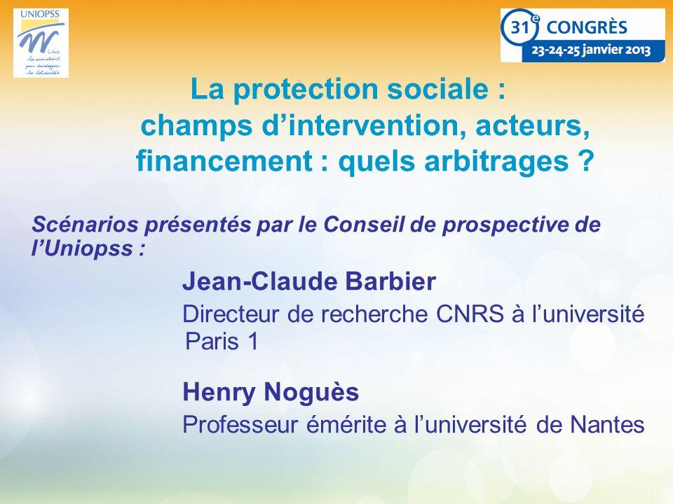 La protection sociale : champs dintervention, acteurs, financement : quels arbitrages ? Scénarios présentés par le Conseil de prospective de lUniopss