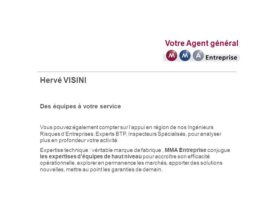 Votre Agent général Hervé VISINI Des équipes à votre service Vous pouvez également compter sur lappui en région de nos Ingénieurs Risques dEntreprises, Experts BTP, Inspecteurs Spécialisés, pour analyser plus en profondeur votre activité.