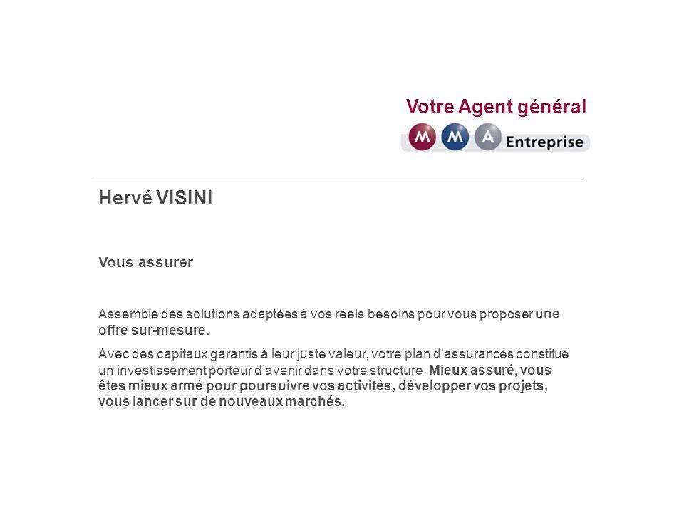 Votre Agent général Hervé VISINI Vous assurer Assemble des solutions adaptées à vos réels besoins pour vous proposer une offre sur-mesure.