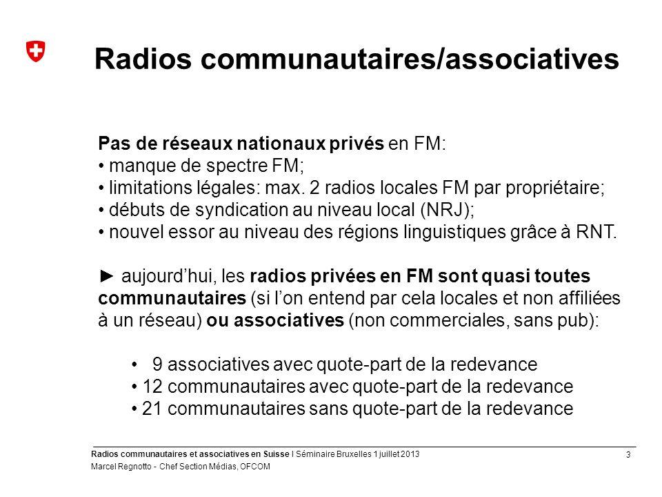 4 Radios communautaires et associatives en Suisse I Séminaire Bruxelles 1 juillet 2013 Marcel Regnotto - Chef Section Médias, OFCOM Droits des radios concessionnées FM Accès garanti aux fréquences FM Quotes-part de la redevance de réception (total annuel) radios: CHFEuroCFA communautaires 16.