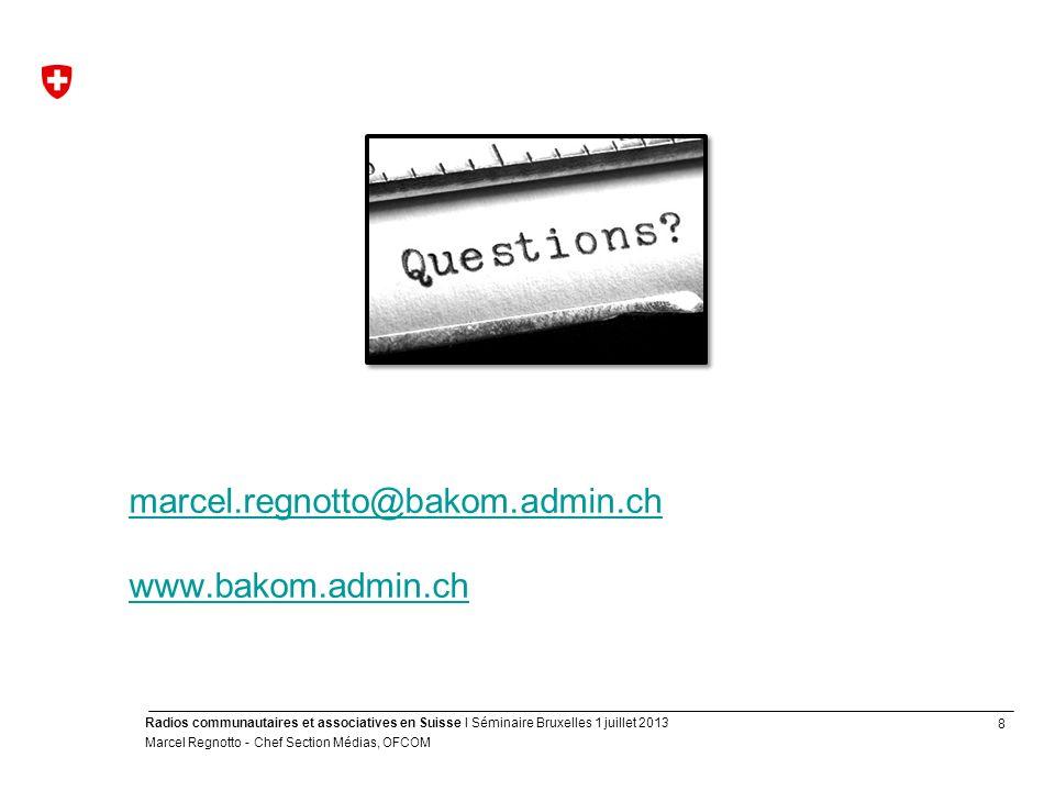8 Radios communautaires et associatives en Suisse I Séminaire Bruxelles 1 juillet 2013 Marcel Regnotto - Chef Section Médias, OFCOM marcel.regnotto@bakom.admin.ch www.bakom.admin.ch