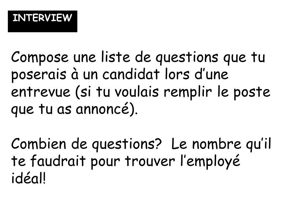 Compose une liste de questions que tu poserais à un candidat lors dune entrevue (si tu voulais remplir le poste que tu as annoncé).