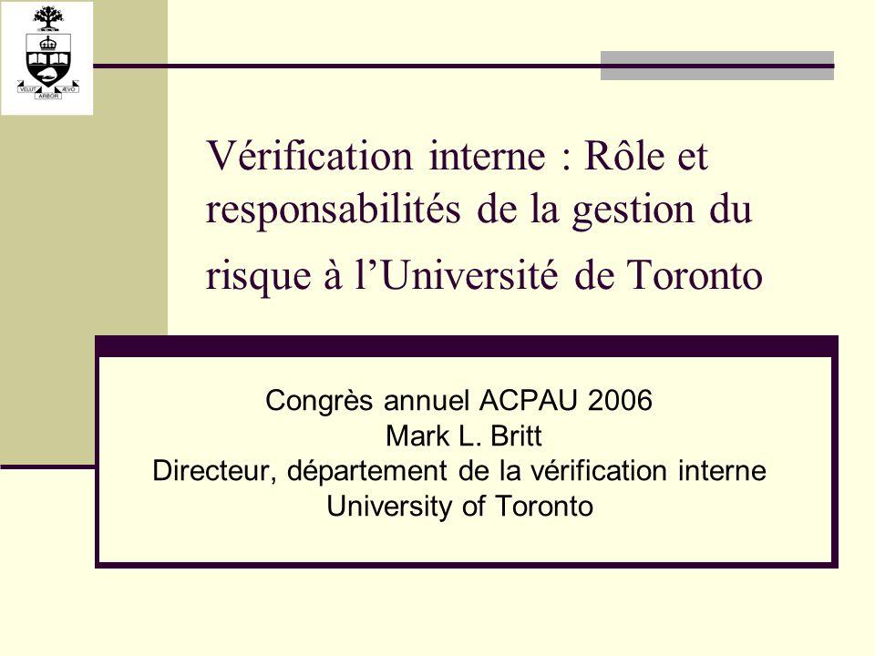 Vérification interne : Rôle et responsabilités de la gestion du risque à lUniversité de Toronto Congrès annuel ACPAU 2006 Mark L.
