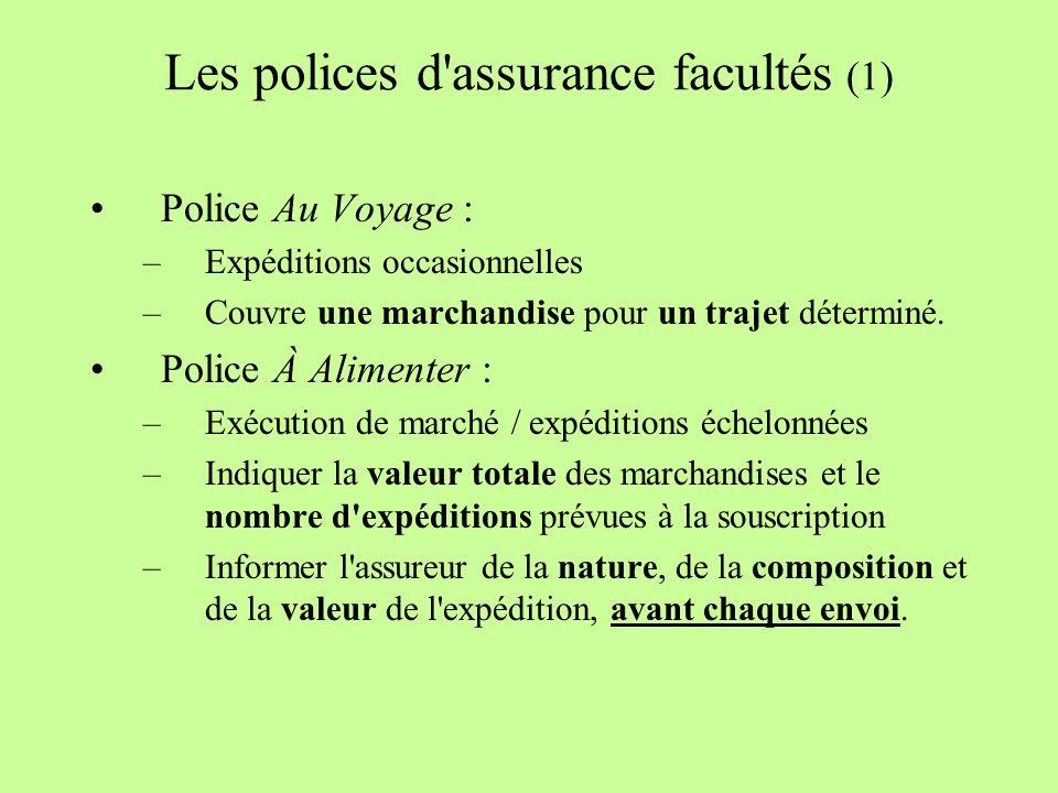 Les polices d assurance facultés (1) Police Au Voyage : –Expéditions occasionnelles –Couvre une marchandise pour un trajet déterminé.