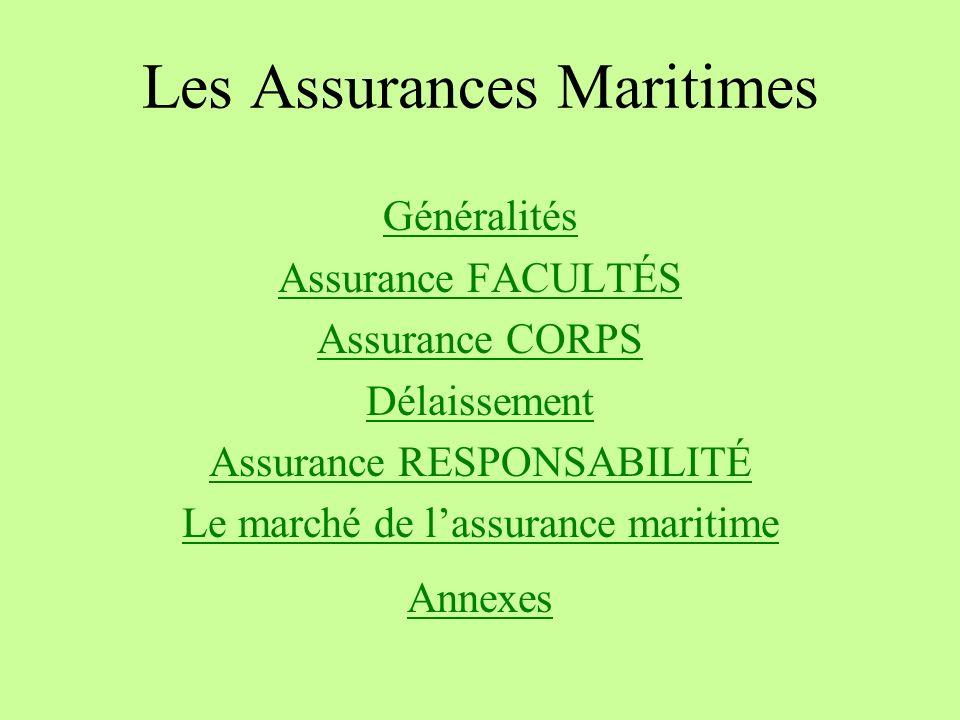 Les Assurances Maritimes Généralités Assurance FACULTÉS Assurance CORPS Délaissement Assurance RESPONSABILITÉ Le marché de lassurance maritime Annexes