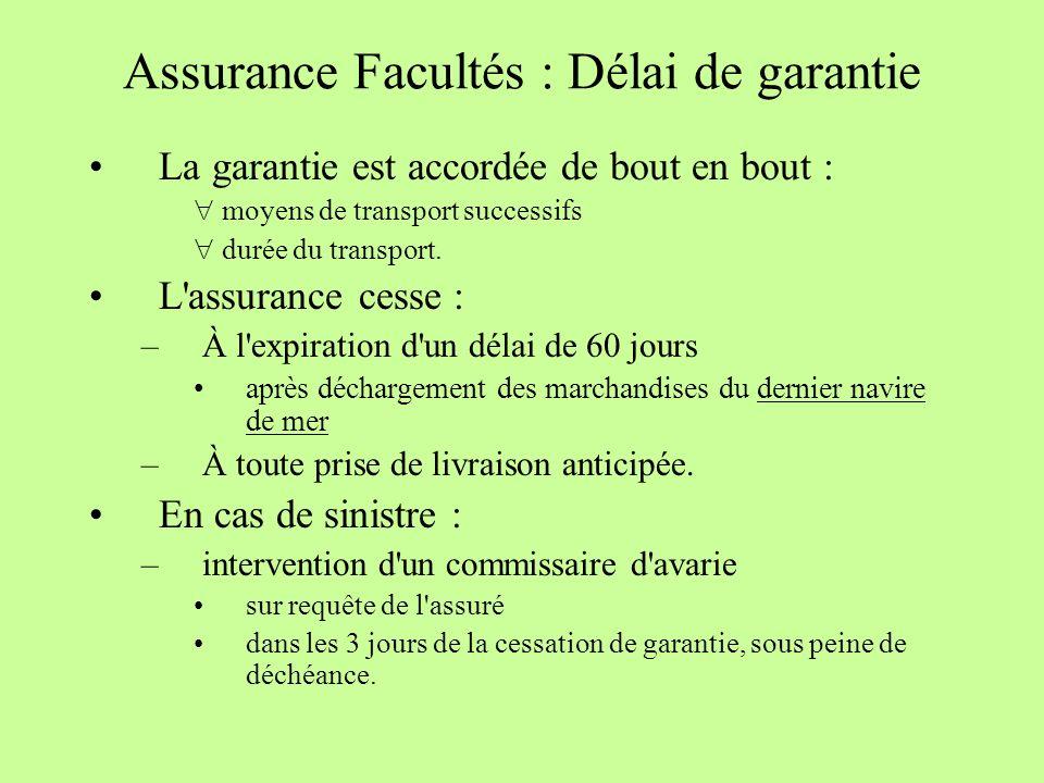 Assurance Facultés : Délai de garantie La garantie est accordée de bout en bout : moyens de transport successifs durée du transport.