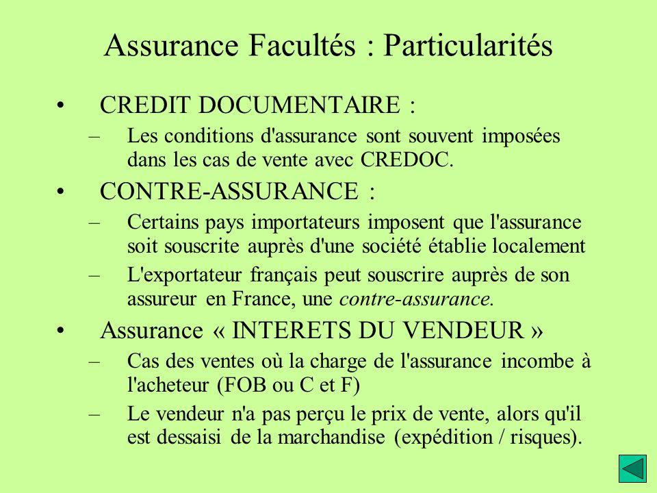 Assurance Facultés : Particularités CREDIT DOCUMENTAIRE : –Les conditions d assurance sont souvent imposées dans les cas de vente avec CREDOC.