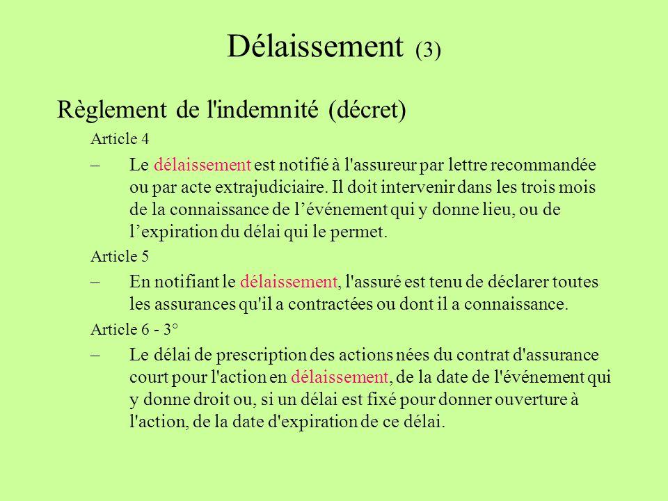 Délaissement (3) Règlement de l indemnité (décret) Article 4 –Le délaissement est notifié à l assureur par lettre recommandée ou par acte extrajudiciaire.