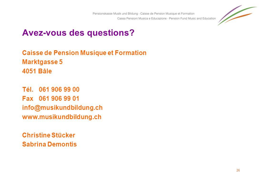 Avez-vous des questions? Caisse de Pension Musique et Formation Marktgasse 5 4051 Bâle Tél. 061 906 99 00 Fax 061 906 99 01 info@musikundbildung.ch ww