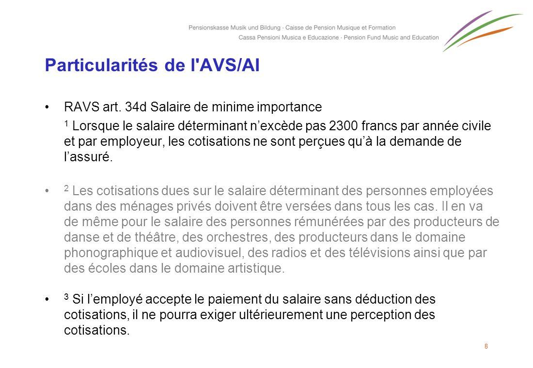 Particularités de l'AVS/AI RAVS art. 34d Salaire de minime importance 1 Lorsque le salaire déterminant nexcède pas 2300 francs par année civile et par