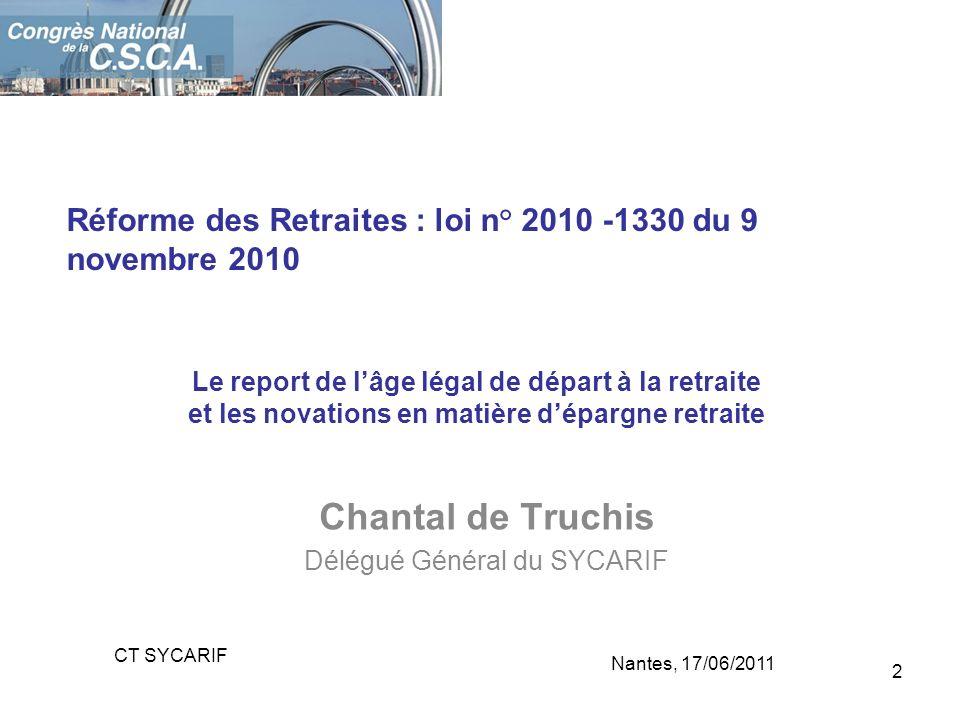 Chantal de Truchis Délégué Général du SYCARIF Le report de lâge légal de départ à la retraite et les novations en matière dépargne retraite Réforme de
