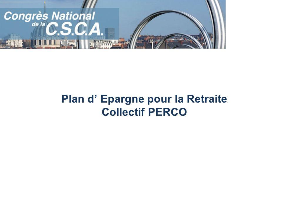 Plan d Epargne pour la Retraite Collectif PERCO MESURES AFFECTANT LES REGIMES DE RETRAITES SUPPLEMENTAIRES