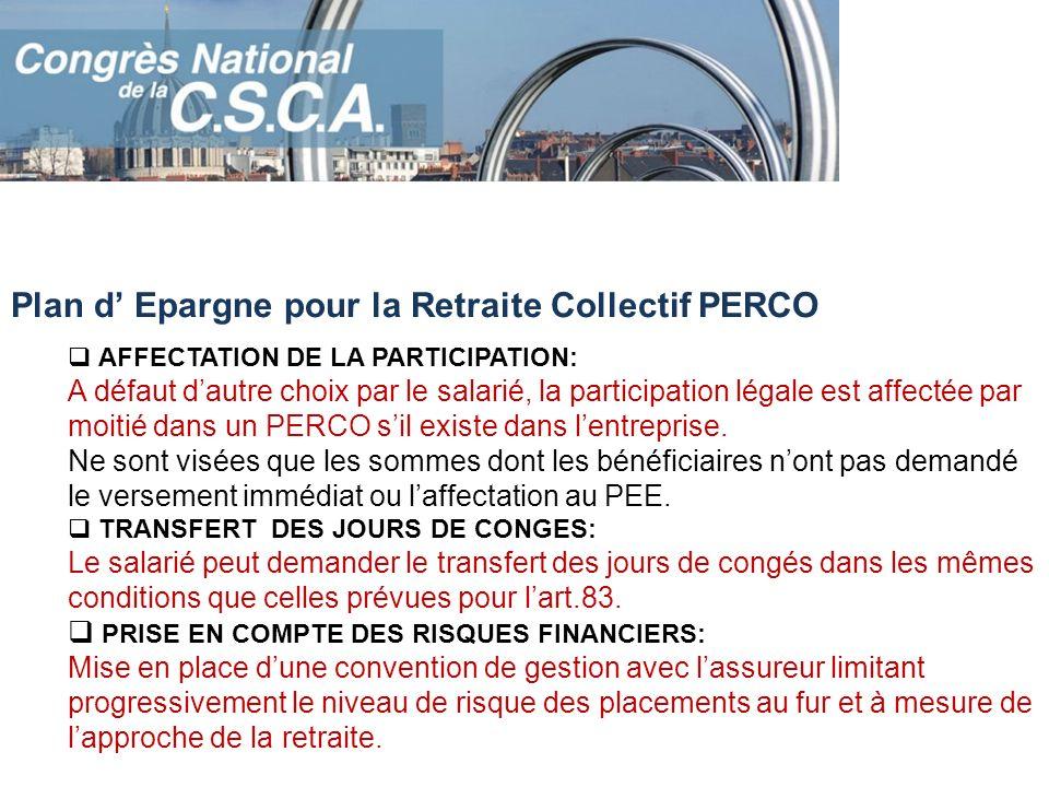 Plan d Epargne pour la Retraite Collectif PERCO AFFECTATION DE LA PARTICIPATION: A défaut dautre choix par le salarié, la participation légale est aff