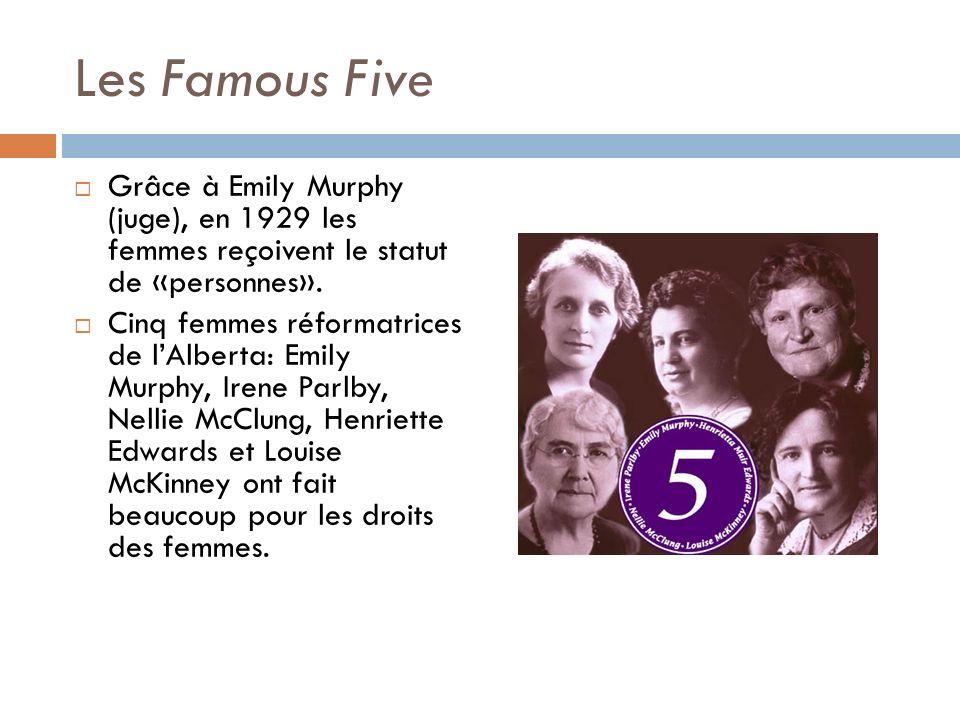 Les Famous Five Grâce à Emily Murphy (juge), en 1929 les femmes reçoivent le statut de «personnes».