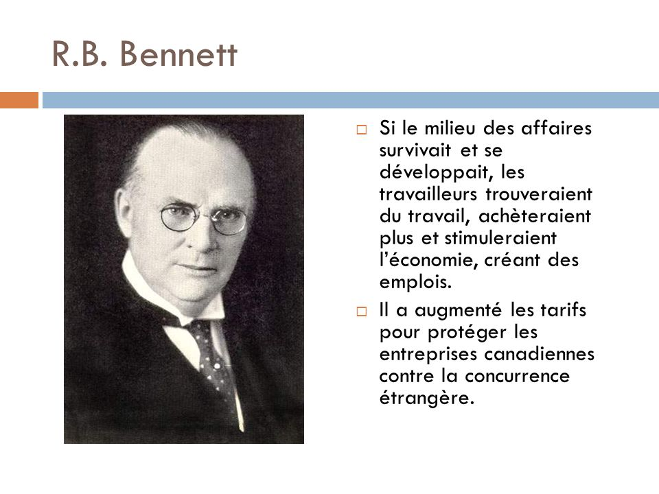 R.B. Bennett Si le milieu des affaires survivait et se développait, les travailleurs trouveraient du travail, achèteraient plus et stimuleraient lécon