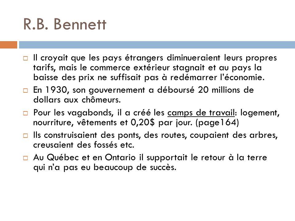 R.B. Bennett Il croyait que les pays étrangers diminueraient leurs propres tarifs, mais le commerce extérieur stagnait et au pays la baisse des prix n