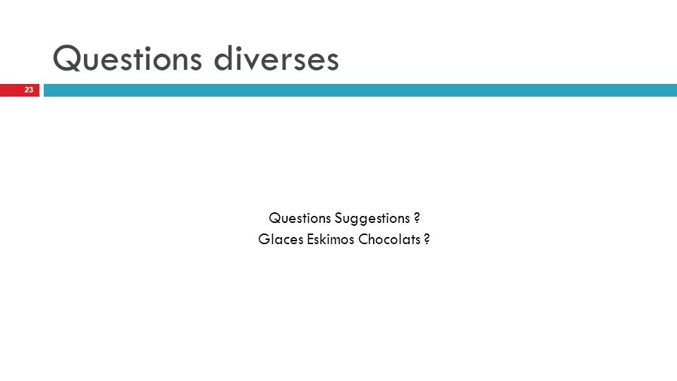 Questions diverses Questions Suggestions ? Glaces Eskimos Chocolats ? 23
