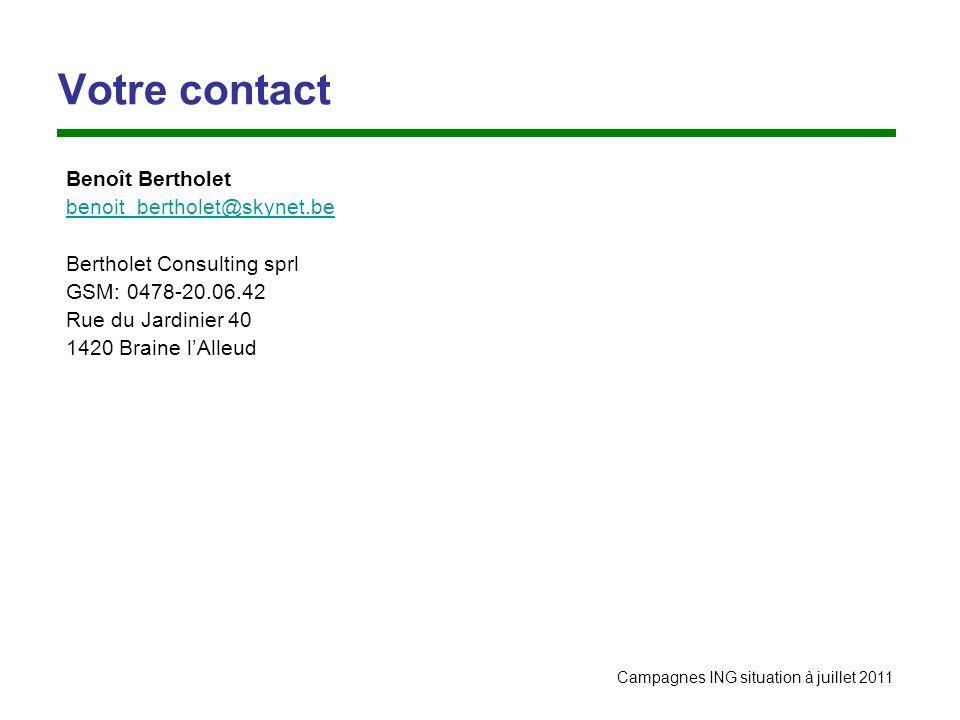 Campagnes ING situation à juillet 2011 Votre contact Benoît Bertholet benoit_bertholet@skynet.be Bertholet Consulting sprl GSM: 0478-20.06.42 Rue du Jardinier 40 1420 Braine lAlleud