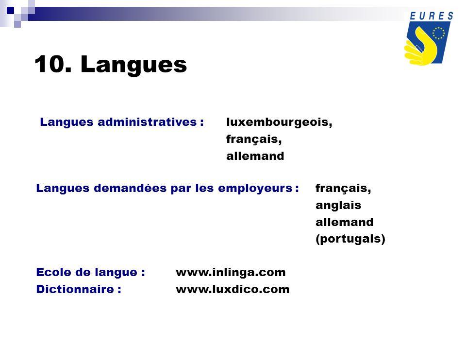 10. Langues Langues administratives :luxembourgeois, français, allemand Langues demandées par les employeurs :français, anglais allemand (portugais) E