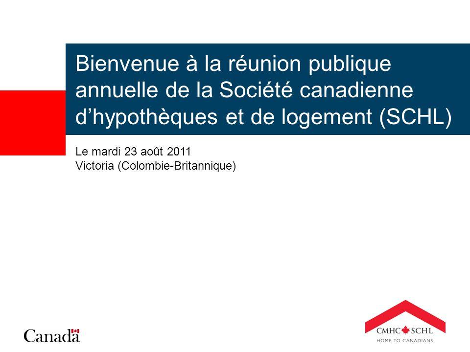 Bienvenue à la réunion publique annuelle de la Société canadienne dhypothèques et de logement (SCHL) Le mardi 23 août 2011 Victoria (Colombie-Britannique)