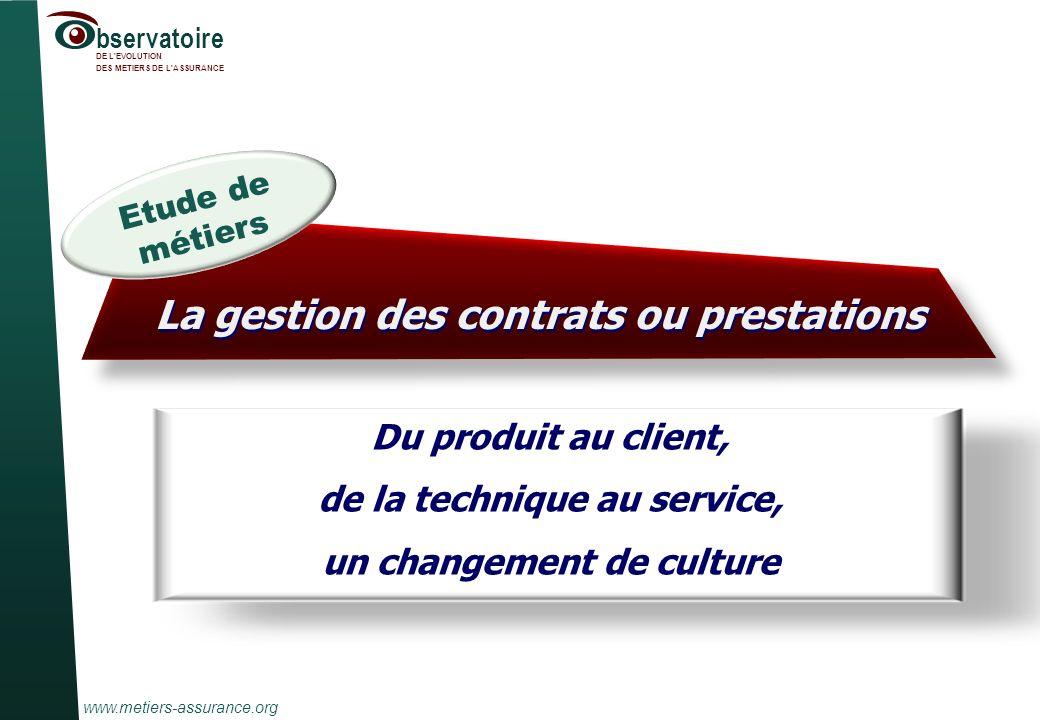 www.metiers-assurance.org bservatoire DE L'EVOLUTION DES METIERS DE L'ASSURANCE 1 Du produit au client, de la technique au service, un changement de c