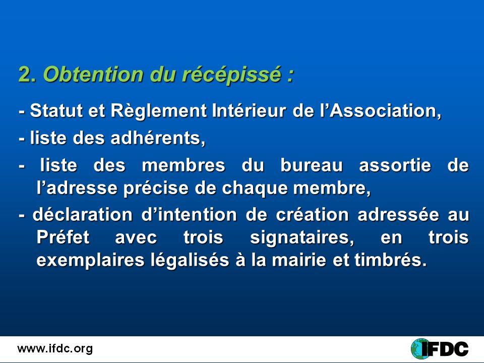 2. Obtention du récépissé : - Statut et Règlement Intérieur de lAssociation, - liste des adhérents, - liste des membres du bureau assortie de ladresse