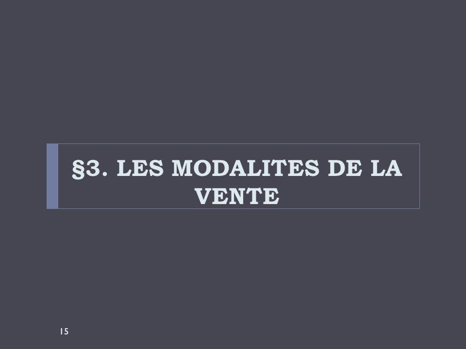 §3. LES MODALITES DE LA VENTE 15