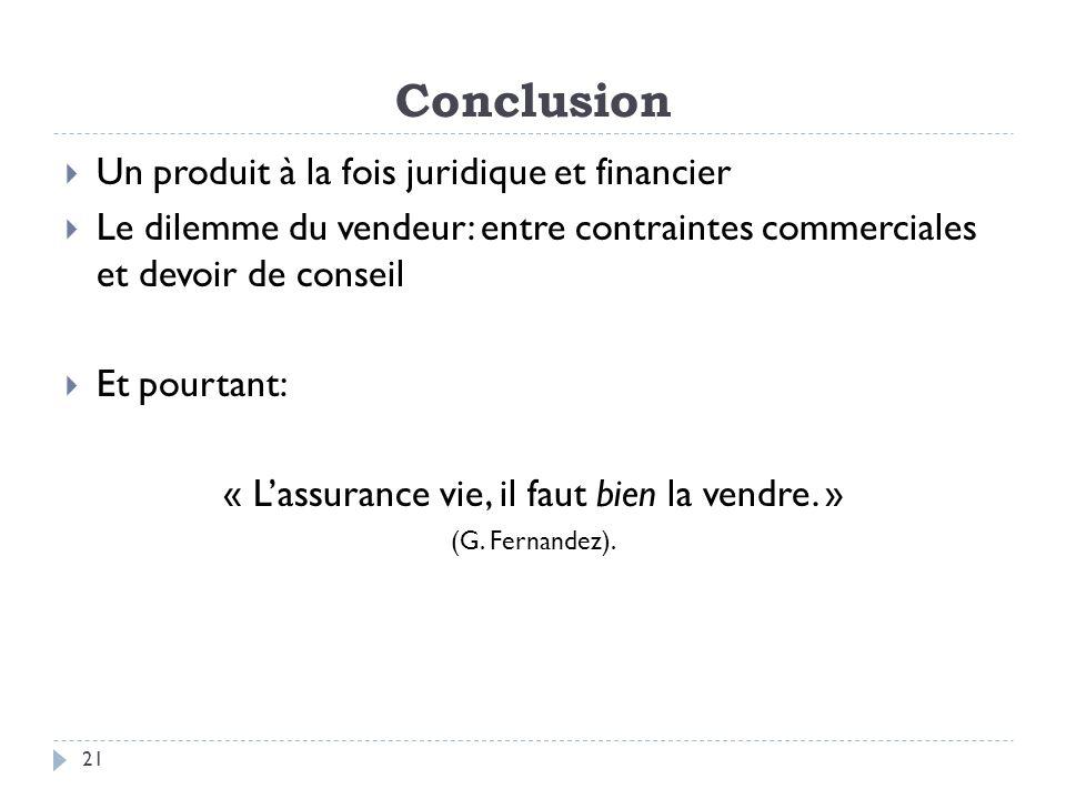 Conclusion Un produit à la fois juridique et financier Le dilemme du vendeur: entre contraintes commerciales et devoir de conseil Et pourtant: « Lassu